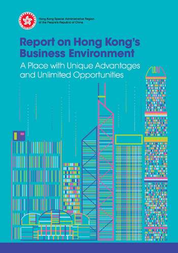 """InvestHK: Government's """"Report on Hong Kong's Business Environment"""" highlights Hong Kong's unique advantages and unlimited opportunities"""