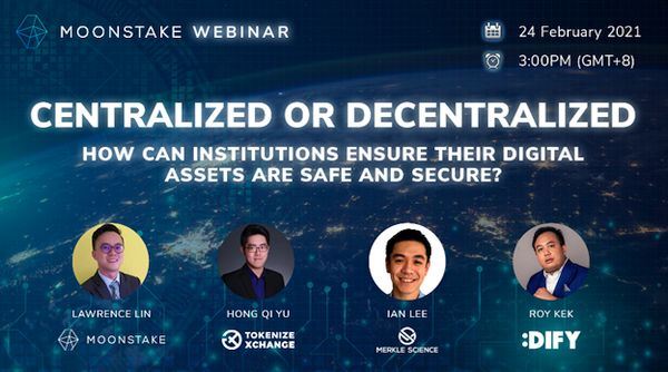 """Moonstake Collaboration Webinar: """"CENTRALIZED OR DECENTRALIZED - How can institutions ensure their digital assets are safe and secure"""""""
