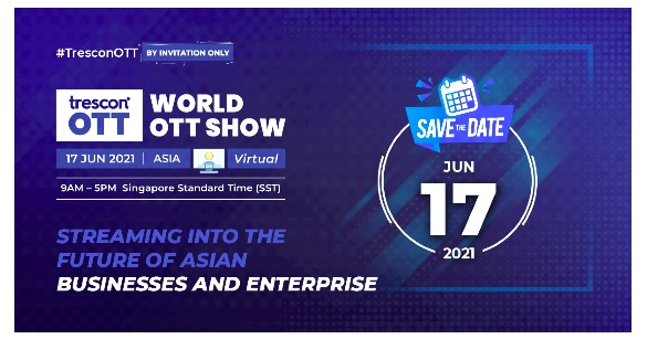 The inaugural edition of World OTT Show by Trescon set to strengthen the inevitable future of video streaming in Asia